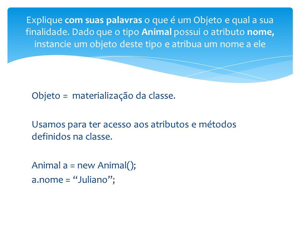 Objeto = materialização da classe.