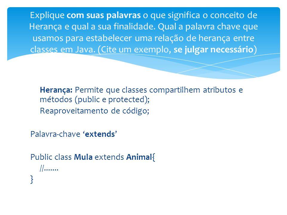 Herança: Permite que classes compartilhem atributos e métodos (public e protected); Reaproveitamento de código; Palavra-chave extends Public class Mula extends Animal{ //.......