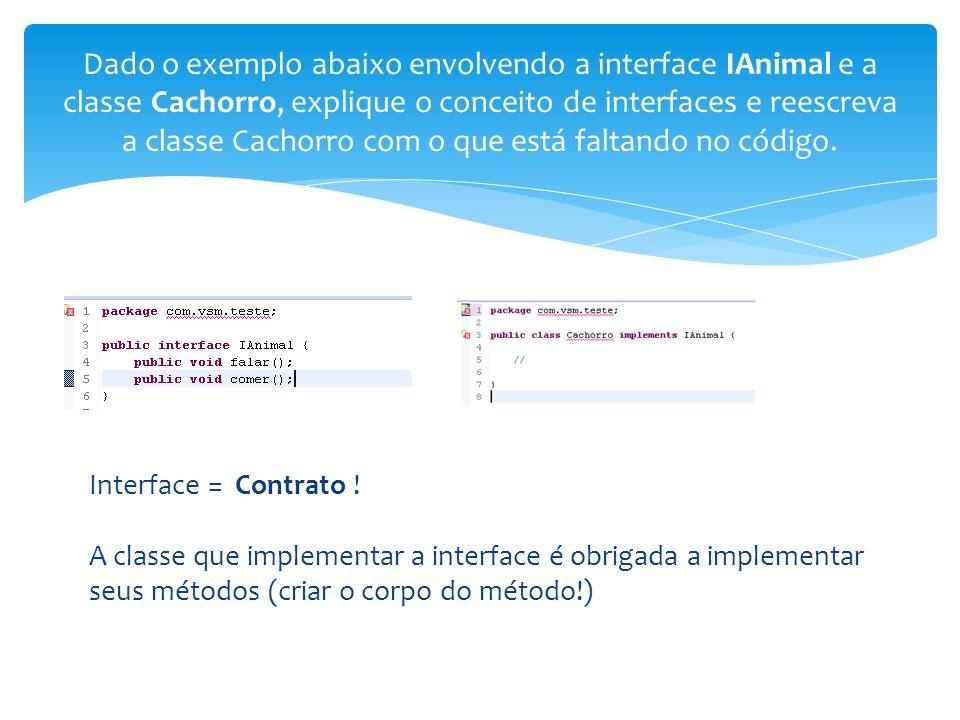 Dado o exemplo abaixo envolvendo a interface IAnimal e a classe Cachorro, explique o conceito de interfaces e reescreva a classe Cachorro com o que está faltando no código.