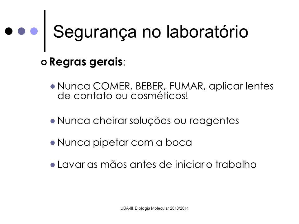UBA-III Biologia Molecular 2013/2014 Regras gerais : Nunca COMER, BEBER, FUMAR, aplicar lentes de contato ou cosméticos! Nunca cheirar soluções ou rea