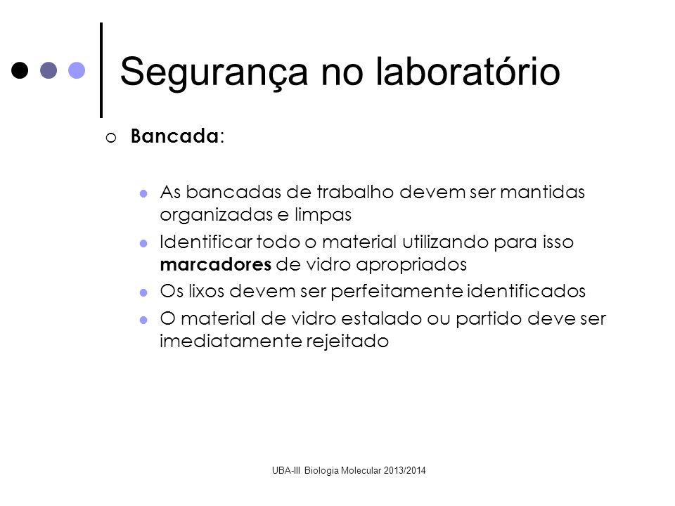 UBA-III Biologia Molecular 2013/2014 Protecção pessoal : Usar bata e manter os cabelos compridos apanhados; Usar a hotte sempre que necessário; Antes de abandonar o laboratório, limpar a bancada, retirar a bata e lavar as mãos.