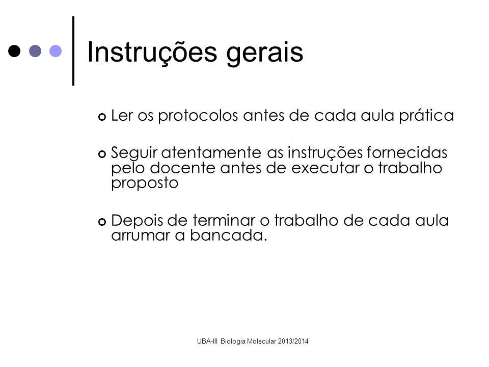 UBA-III Biologia Molecular 2013/2014 Ler os protocolos antes de cada aula prática Seguir atentamente as instruções fornecidas pelo docente antes de ex