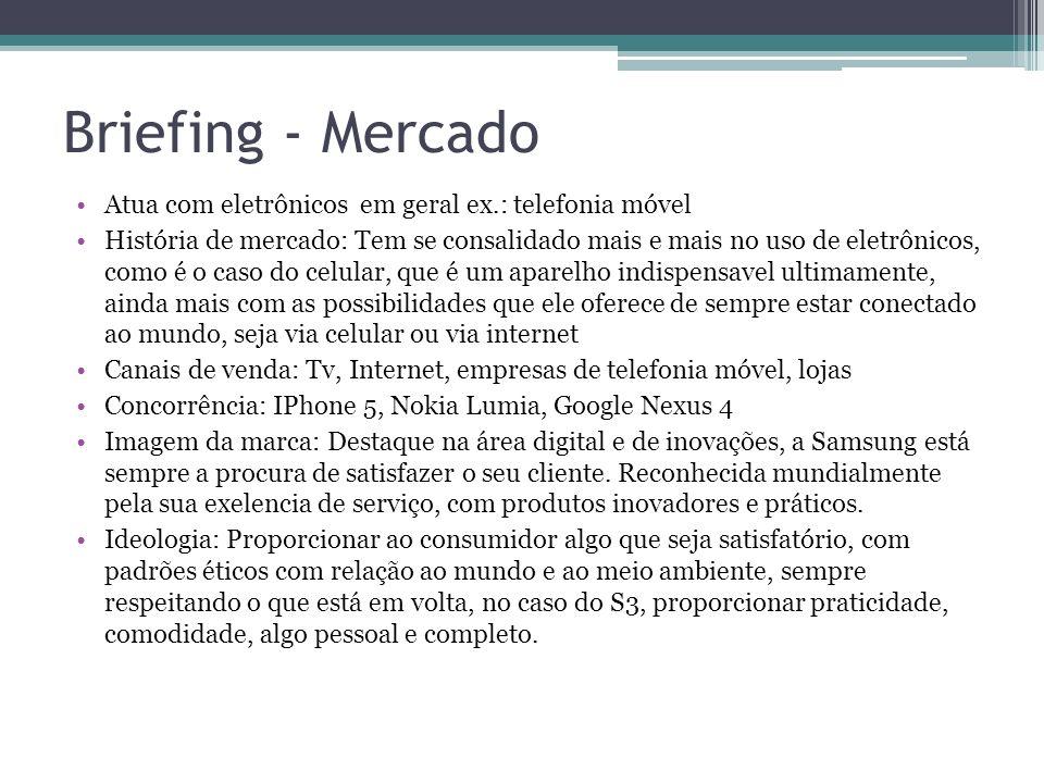 Briefing - Mercado Atua com eletrônicos em geral ex.: telefonia móvel História de mercado: Tem se consalidado mais e mais no uso de eletrônicos, como