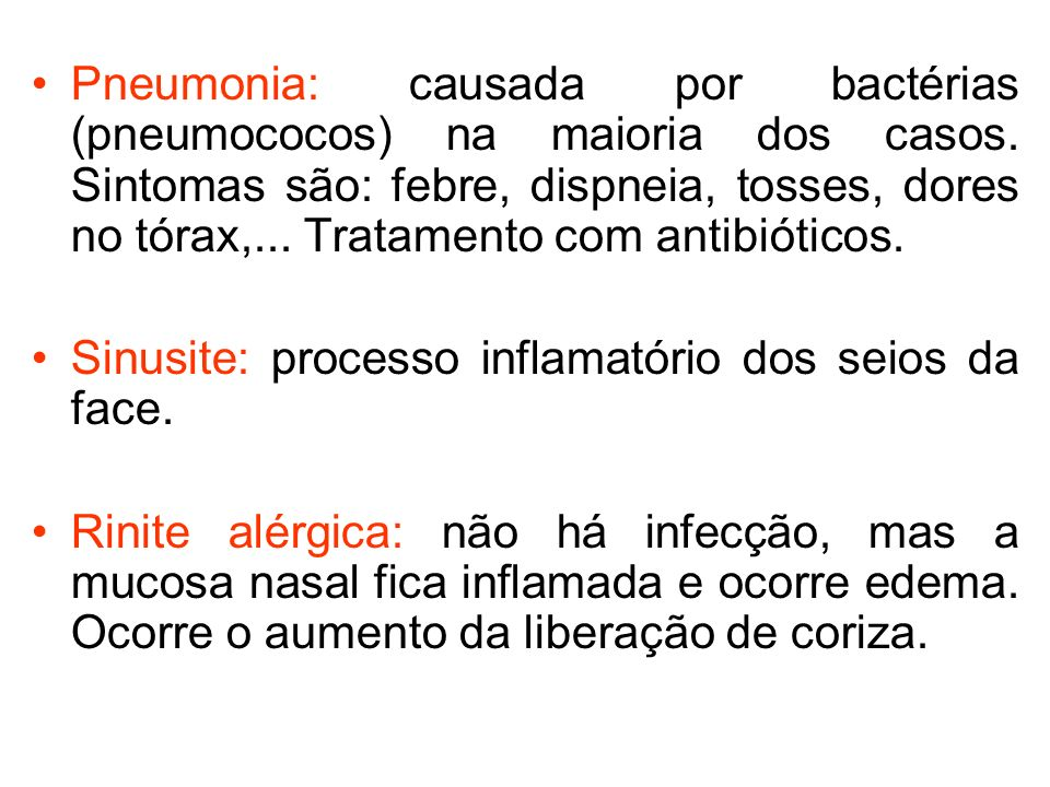 Pneumonia: causada por bactérias (pneumococos) na maioria dos casos. Sintomas são: febre, dispneia, tosses, dores no tórax,... Tratamento com antibiót