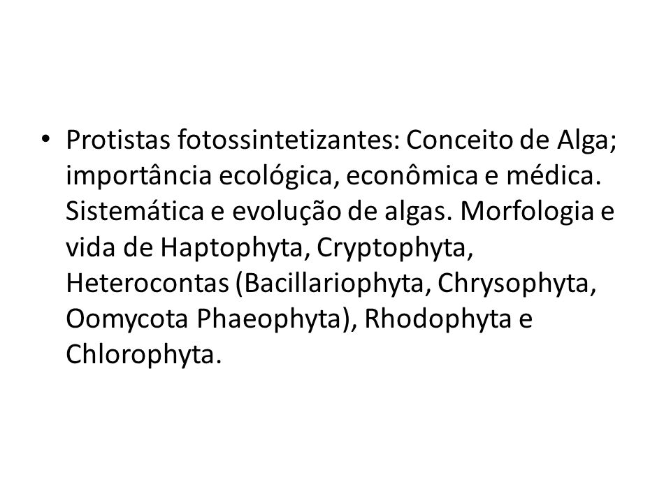 Protistas fotossintetizantes: Conceito de Alga; importância ecológica, econômica e médica. Sistemática e evolução de algas. Morfologia e vida de Hapto
