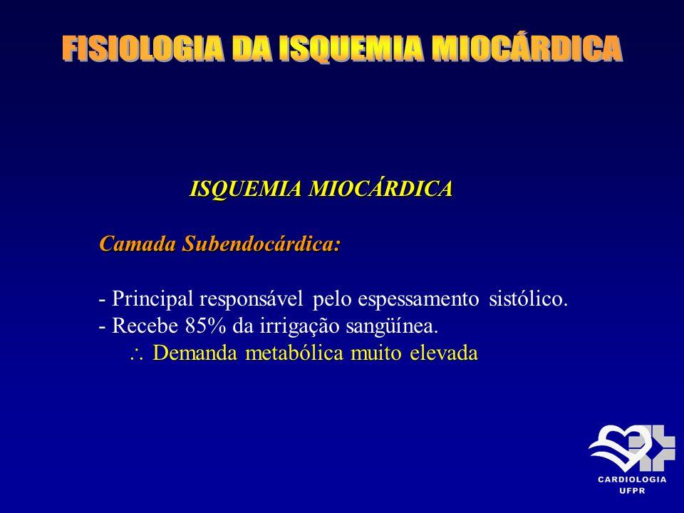 ISQUEMIA MIOCÁRDICA Camada Subendocárdica: - Principal responsável pelo espessamento sistólico. - Recebe 85% da irrigação sangüínea. Demanda metabólic