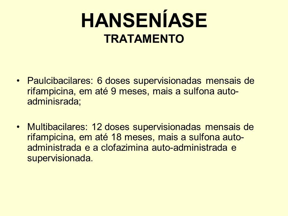 Paulcibacilares: 6 doses supervisionadas mensais de rifampicina, em até 9 meses, mais a sulfona auto- adminisrada; Multibacilares: 12 doses supervisio