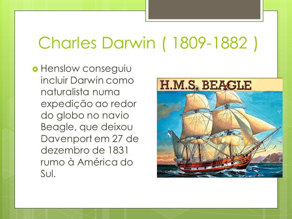 Charles Darwin ( 1809-1882 ) Henslow conseguiu incluir Darwin como naturalista numa expedição ao redor do globo no navio Beagle, que deixou Davenport