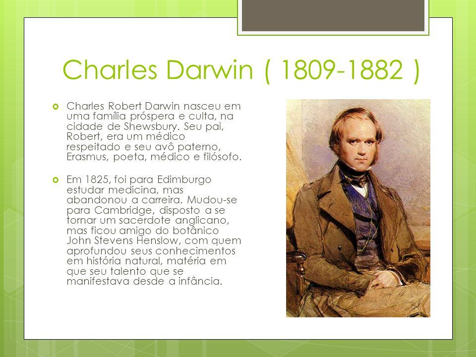 Charles Robert Darwin nasceu em uma família próspera e culta, na cidade de Shewsbury. Seu pai, Robert, era um médico respeitado e seu avô paterno, Era