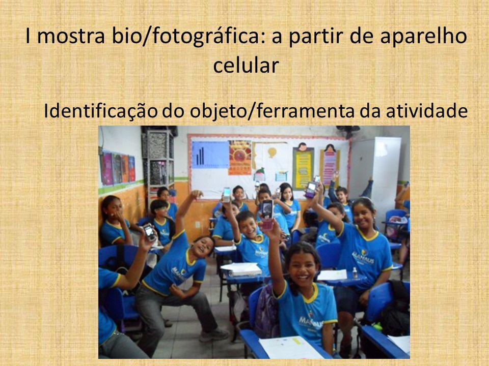 I mostra bio/fotográfica: a partir de aparelho celular Identificação do objeto/ferramenta da atividade