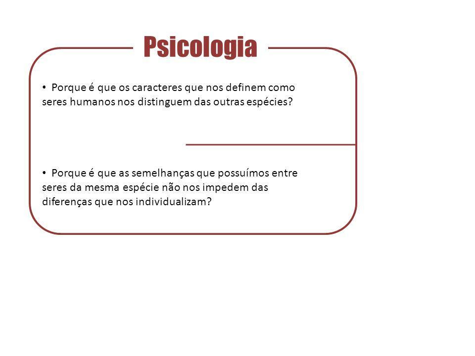 Psicologia Porque é que os caracteres que nos definem como seres humanos nos distinguem das outras espécies.