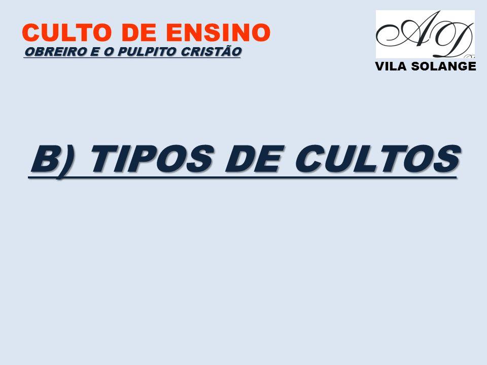 CULTO DE ENSINO VILA SOLANGE B) TIPOS DE CULTOS OBREIRO E O PULPITO CRISTÃO