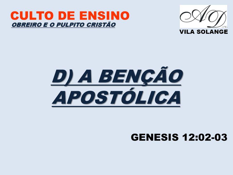 CULTO DE ENSINO VILA SOLANGE D) A BENÇÃO APOSTÓLICA OBREIRO E O PULPITO CRISTÃO GENESIS 12:02-03
