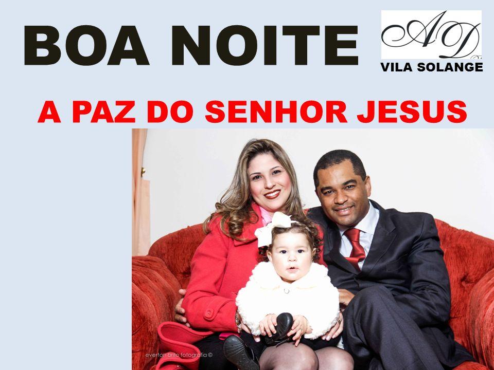 VILA SOLANGE BOA NOITE A PAZ DO SENHOR JESUS