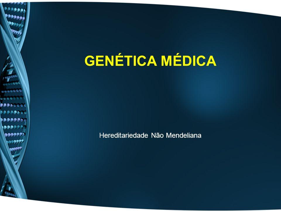 Hereditariedade Não Mendeliana GENÉTICA MÉDICA