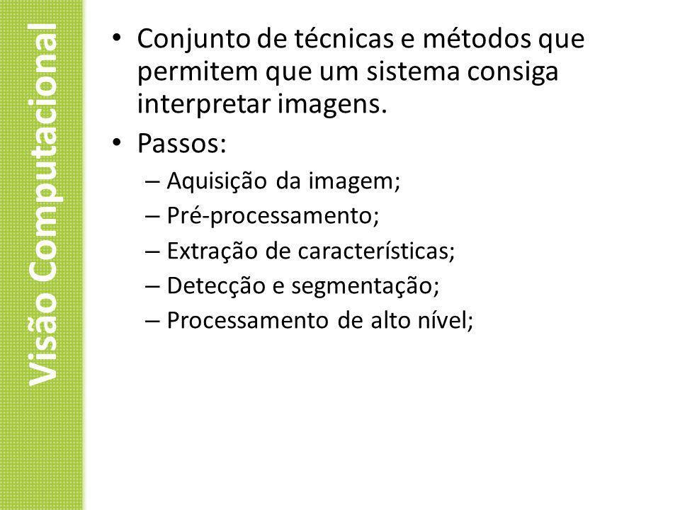Visão Computacional Conjunto de técnicas e métodos que permitem que um sistema consiga interpretar imagens. Passos: – Aquisição da imagem; – Pré-proce