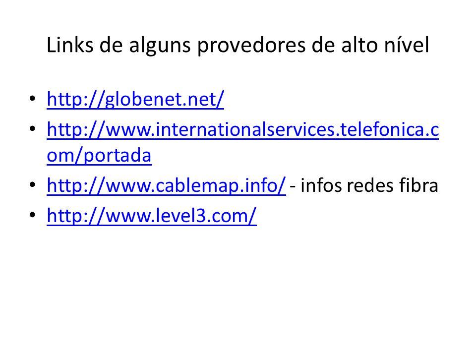 Links de alguns provedores de alto nível http://globenet.net/ http://www.internationalservices.telefonica.c om/portada http://www.internationalservice