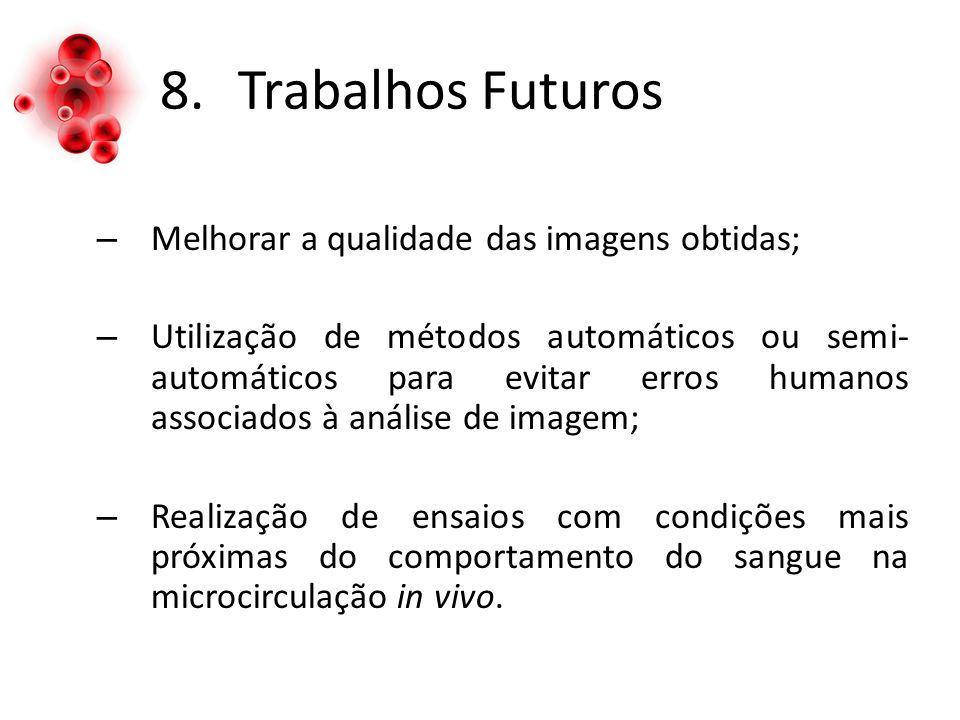 8.Trabalhos Futuros – Melhorar a qualidade das imagens obtidas; – Utilização de métodos automáticos ou semi- automáticos para evitar erros humanos ass