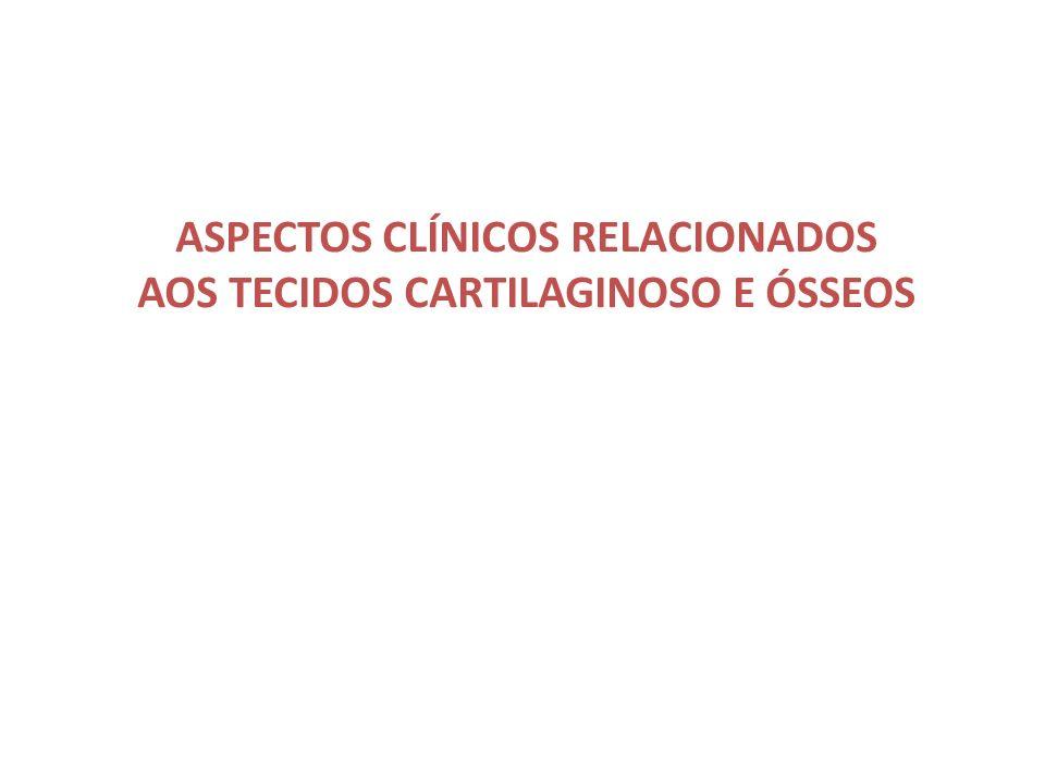 ASPECTOS CLÍNICOS RELACIONADOS AOS TECIDOS CARTILAGINOSO E ÓSSEOS