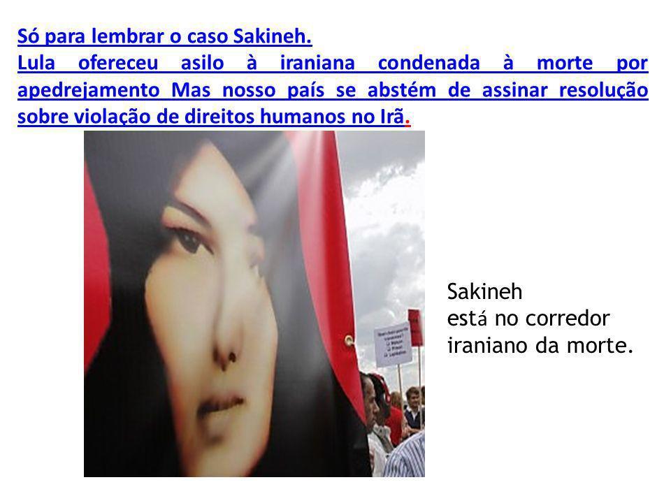 Só para lembrar o caso Sakineh.
