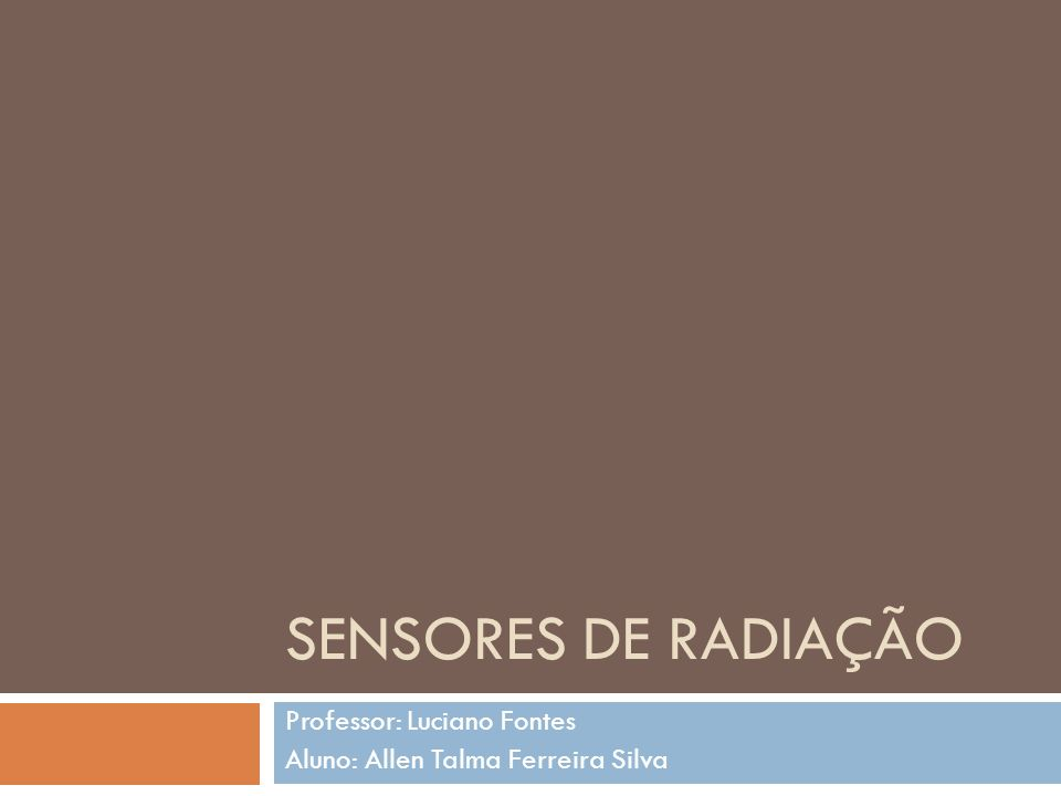 SENSORES DE RADIAÇÃO Professor: Luciano Fontes Aluno: Allen Talma Ferreira Silva