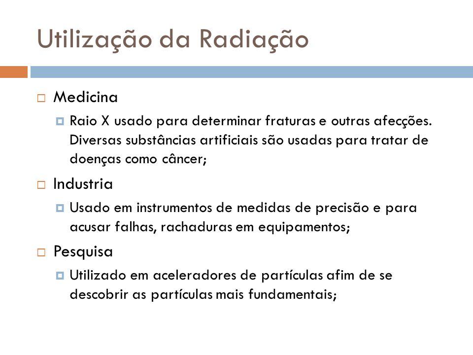 Utilização da Radiação Medicina Raio X usado para determinar fraturas e outras afecções. Diversas substâncias artificiais são usadas para tratar de do