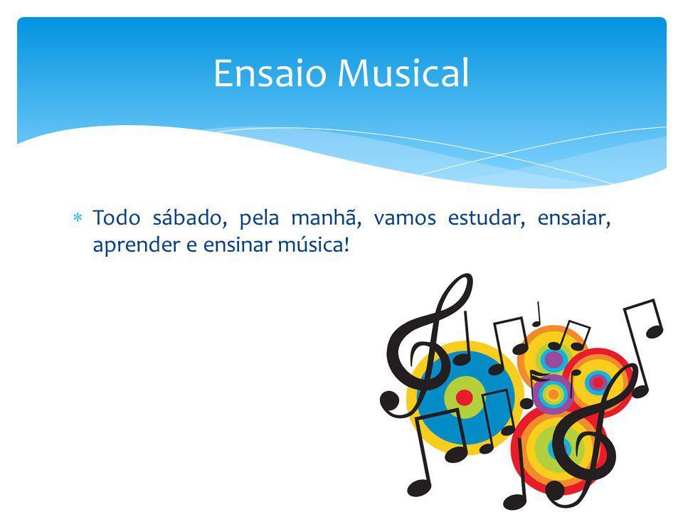 Todo sábado, pela manhã, vamos estudar, ensaiar, aprender e ensinar música! Ensaio Musical
