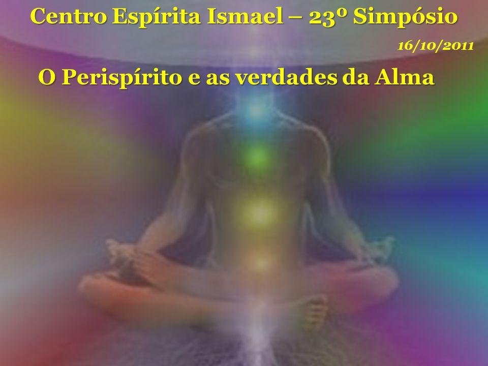Centro Espírita Ismael – 23º Simpósio O Perispírito e as verdades da Alma 16/10/2011