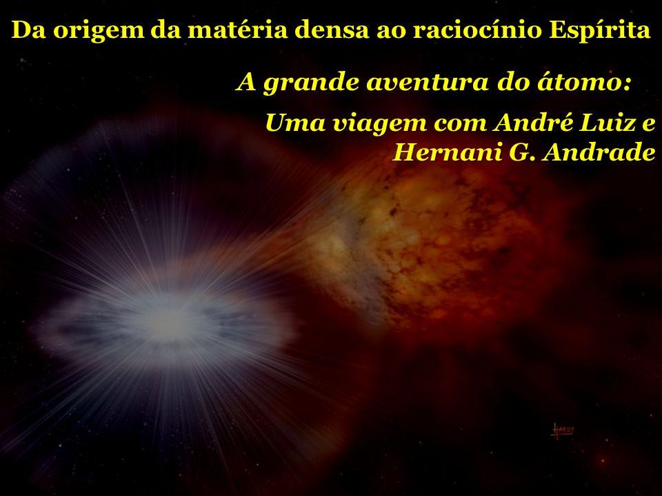Da origem da matéria densa ao raciocínio Espírita A grande aventura do átomo: Uma viagem com André Luiz e Hernani G. Andrade