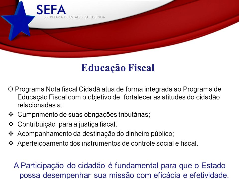 O Programa Nota fiscal Cidadã atua de forma integrada ao Programa de Educação Fiscal com o objetivo de fortalecer as atitudes do cidadão relacionadas