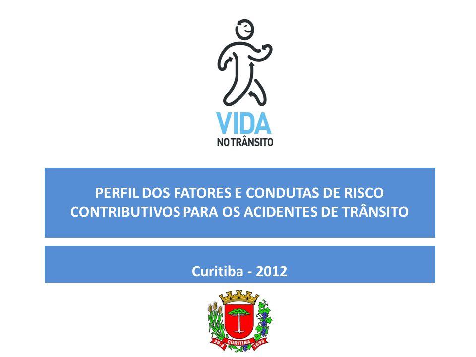 PERFIL DOS FATORES E CONDUTAS DE RISCO CONTRIBUTIVOS PARA OS ACIDENTES DE TRÂNSITO Curitiba - 2012