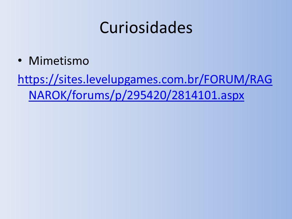 Curiosidades Mimetismo https://sites.levelupgames.com.br/FORUM/RAG NAROK/forums/p/295420/2814101.aspx