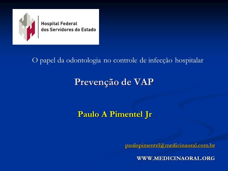 Prevenção de VAP O papel da odontologia no controle de infecção hospitalar Paulo A Pimentel Jr paulopimentel@medicinaoral.com.br WWW.MEDICINAORAL.ORG