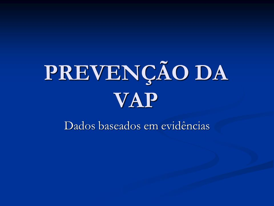 PREVENÇÃO DA VAP Dados baseados em evidências