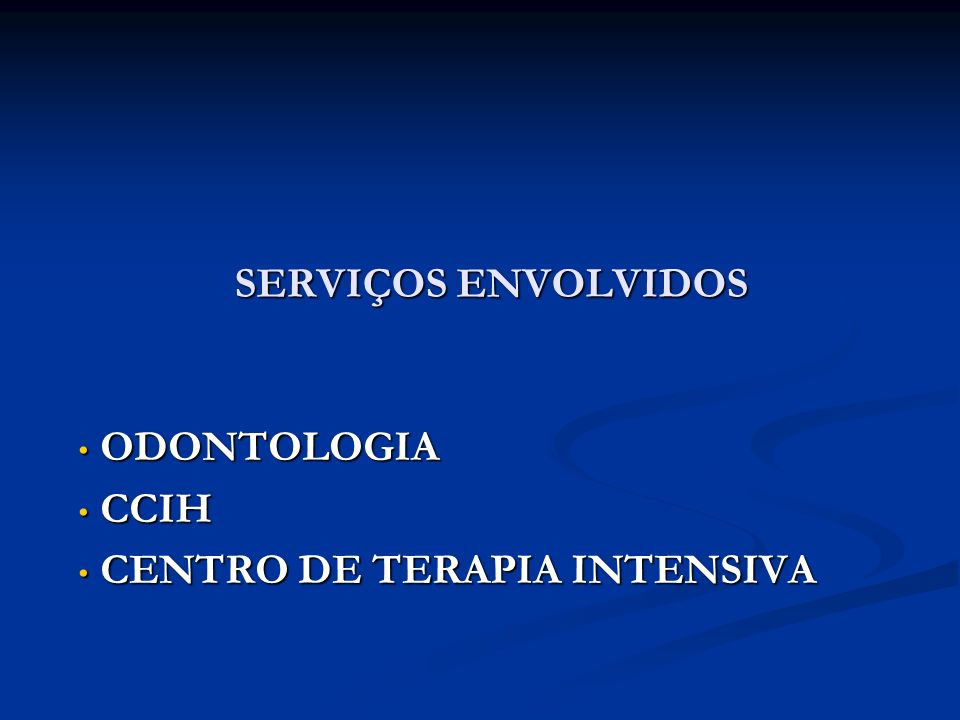 ODONTOLOGIA ODONTOLOGIA CCIH CCIH CENTRO DE TERAPIA INTENSIVA CENTRO DE TERAPIA INTENSIVA SERVIÇOS ENVOLVIDOS