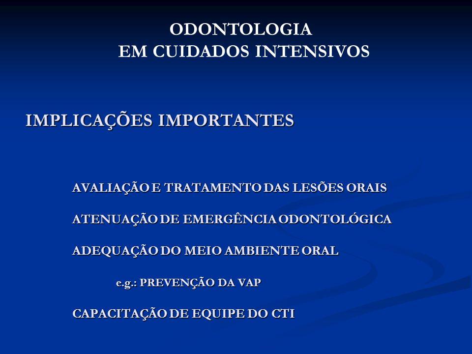 IMPLICAÇÕES IMPORTANTES AVALIAÇÃO E TRATAMENTO DAS LESÕES ORAIS ATENUAÇÃO DE EMERGÊNCIA ODONTOLÓGICA ADEQUAÇÃO DO MEIO AMBIENTE ORAL e.g.: PREVENÇÃO D