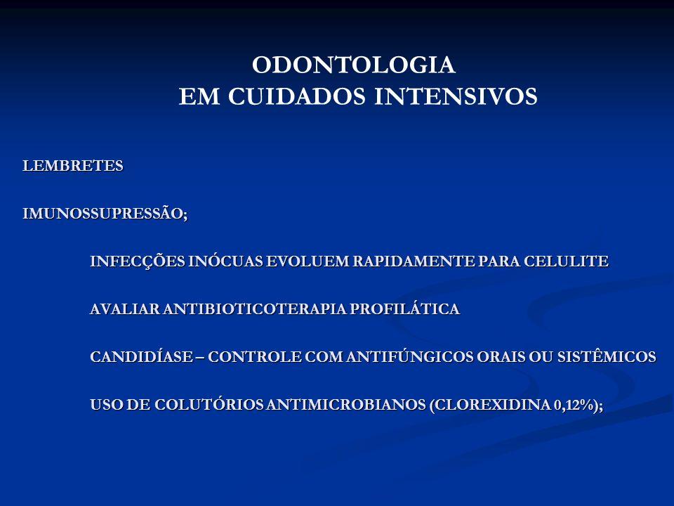 LEMBRETES IMUNOSSUPRESSÃO; INFECÇÕES INÓCUAS EVOLUEM RAPIDAMENTE PARA CELULITE AVALIAR ANTIBIOTICOTERAPIA PROFILÁTICA CANDIDÍASE – CONTROLE COM ANTIFÚ