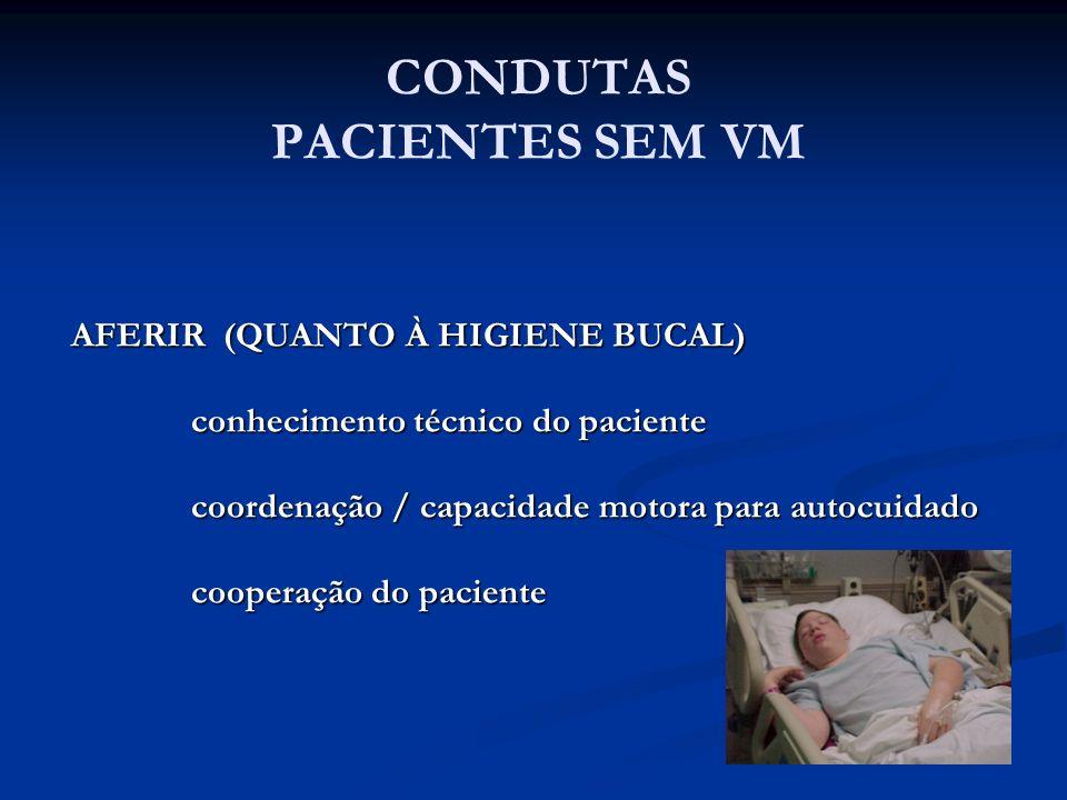 AFERIR (QUANTO À HIGIENE BUCAL) conhecimento técnico do paciente coordenação / capacidade motora para autocuidado cooperação do paciente CONDUTAS PACI
