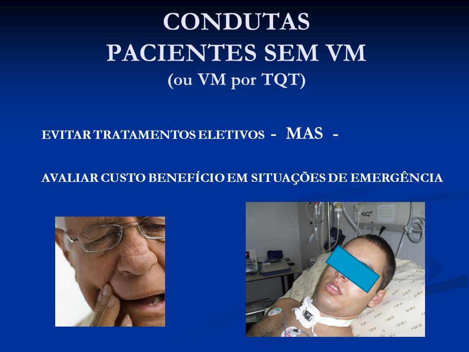 (ou VM por TQT) EVITAR TRATAMENTOS ELETIVOS - MAS - AVALIAR CUSTO BENEFÍCIO EM SITUAÇÕES DE EMERGÊNCIA