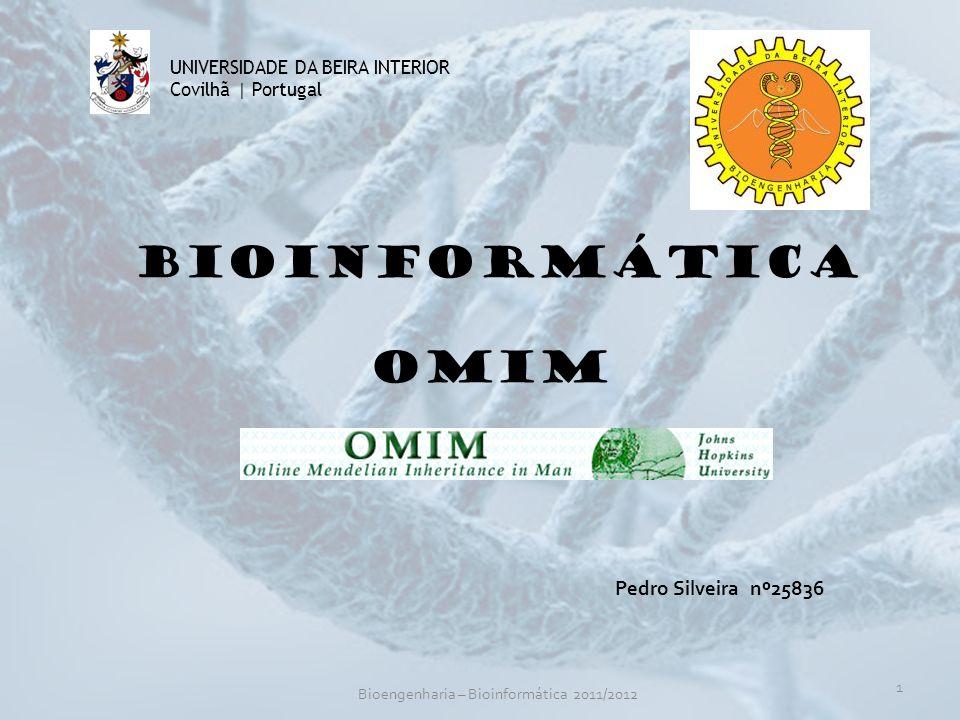 Bioinformática Pedro Silveira nº25836 UNIVERSIDADE DA BEIRA INTERIOR Covilhã   Portugal 1 Bioengenharia – Bioinformática 2011/2012 omim
