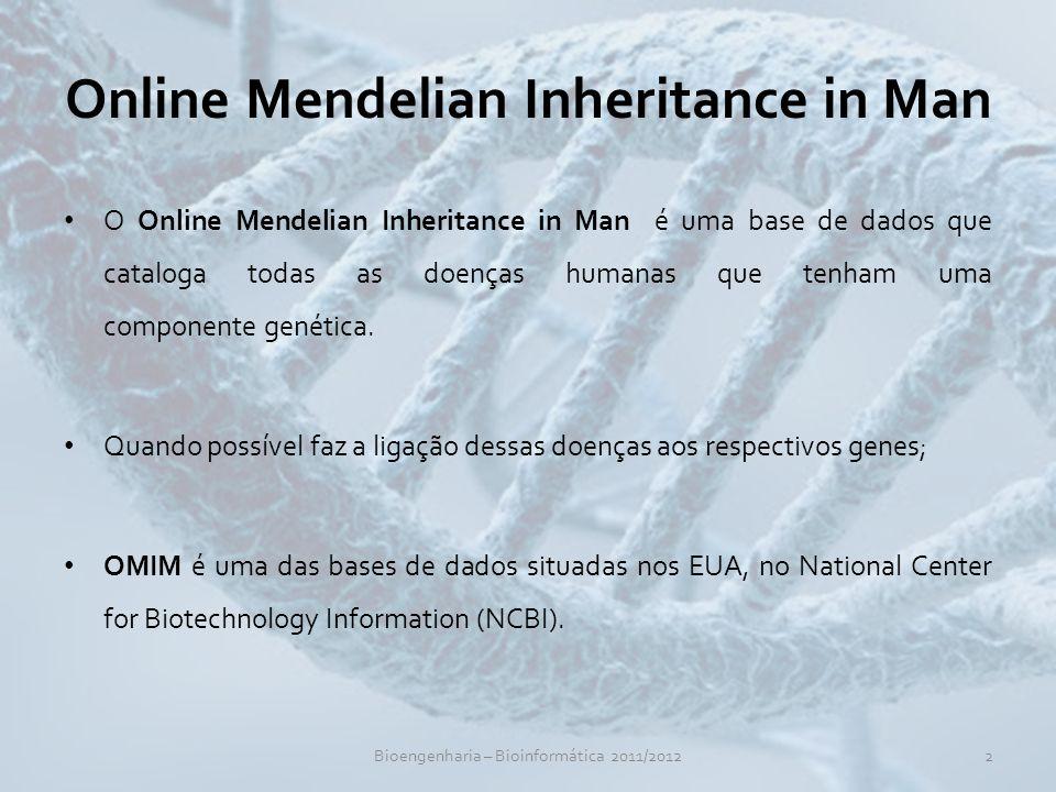 Online Mendelian Inheritance in Man O Online Mendelian Inheritance in Man é uma base de dados que cataloga todas as doenças humanas que tenham uma com