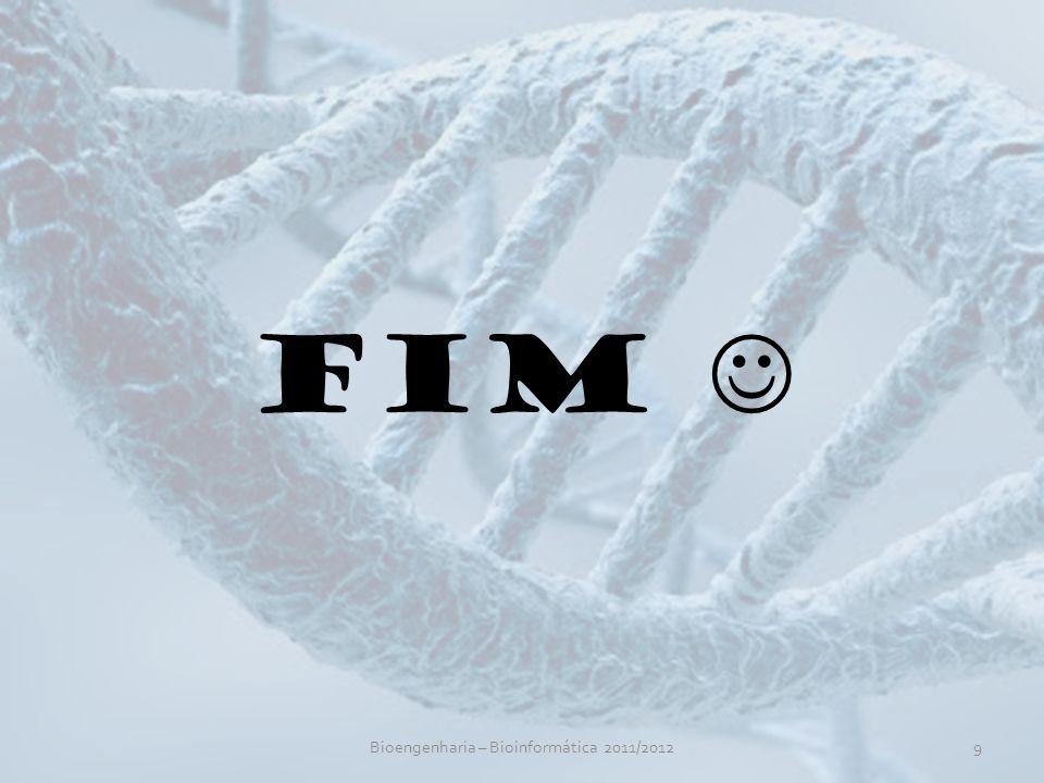 Bioengenharia – Bioinformática 2011/20129 FIM