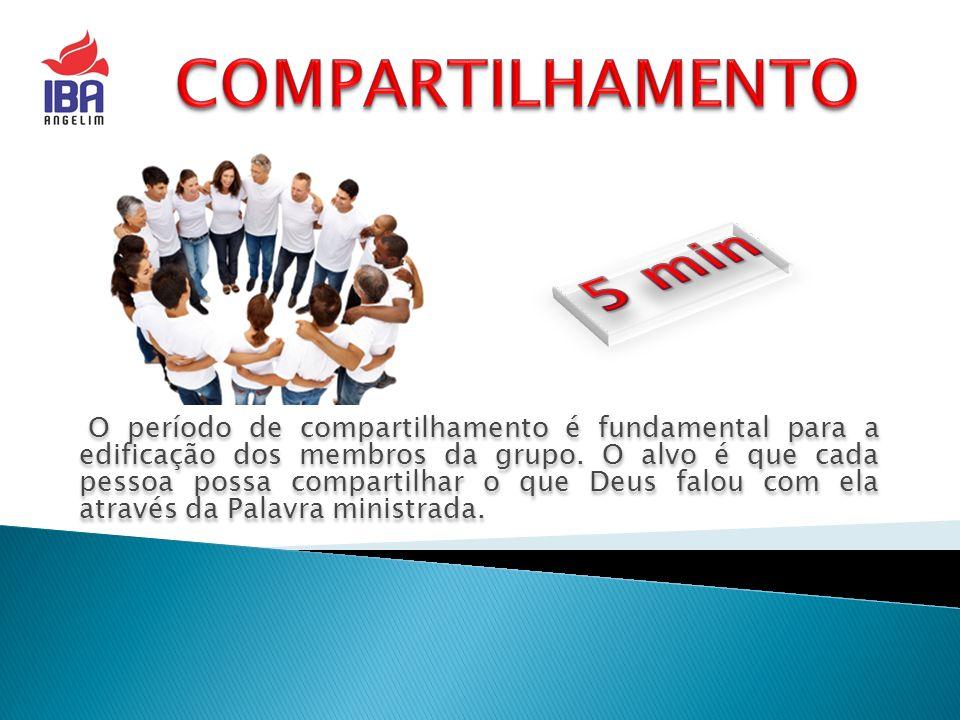 O período de compartilhamento é fundamental para a edificação dos membros da grupo. O alvo é que cada pessoa possa compartilhar o que Deus falou com e