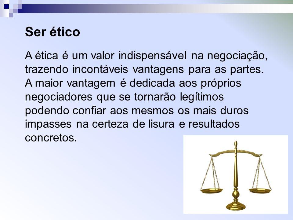 Ser ético A ética é um valor indispensável na negociação, trazendo incontáveis vantagens para as partes. A maior vantagem é dedicada aos próprios nego