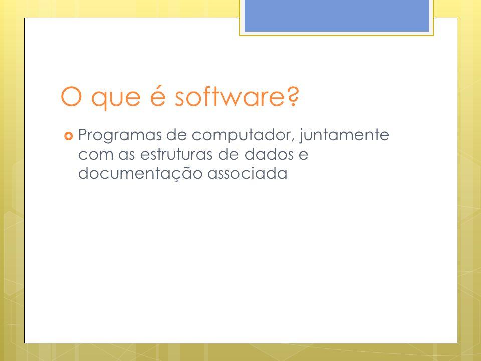 O que é software? Programas de computador, juntamente com as estruturas de dados e documentação associada