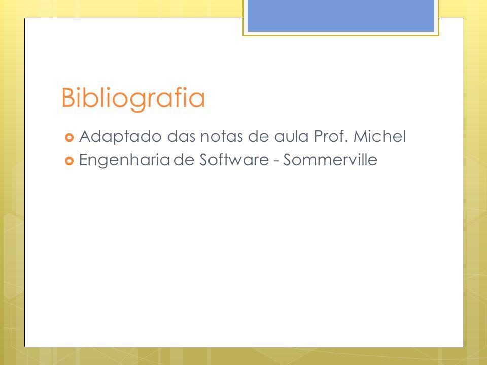 Bibliografia Adaptado das notas de aula Prof. Michel Engenharia de Software - Sommerville