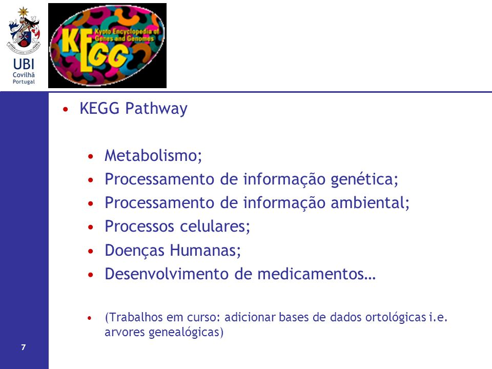 KEGG Pathway Metabolismo; Processamento de informação genética; Processamento de informação ambiental; Processos celulares; Doenças Humanas; Desenvolvimento de medicamentos… (Trabalhos em curso: adicionar bases de dados ortológicas i.e.