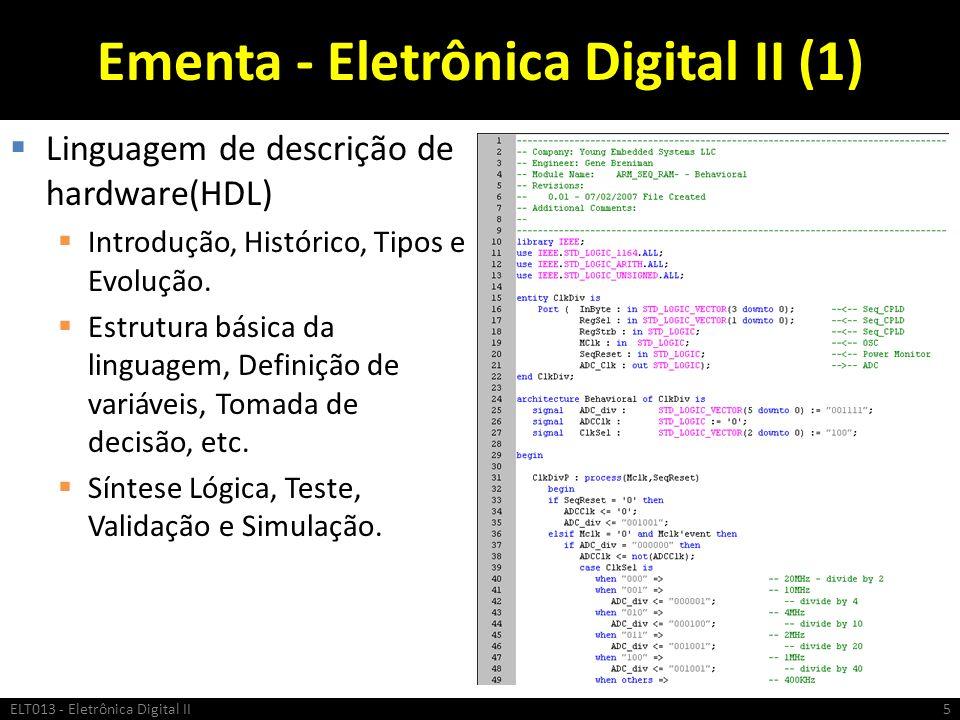 Ementa - Eletrônica Digital II (1) Linguagem de descrição de hardware(HDL) Introdução, Histórico, Tipos e Evolução. Estrutura básica da linguagem, Def