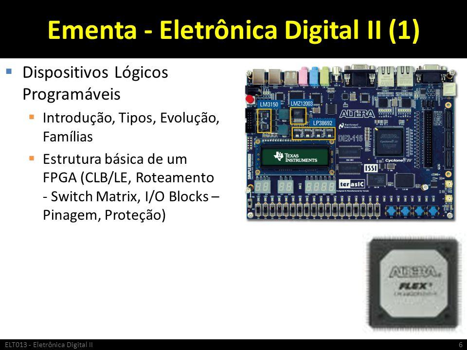 Ementa - Eletrônica Digital II (1) Dispositivos Lógicos Programáveis Introdução, Tipos, Evolução, Famílias Estrutura básica de um FPGA (CLB/LE, Roteam