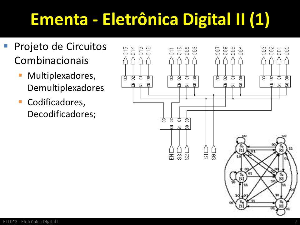 Ementa - Eletrônica Digital II (1) Projeto de Circuitos Combinacionais Multiplexadores, Demultiplexadores Codificadores, Decodificadores; ELT013 - Ele